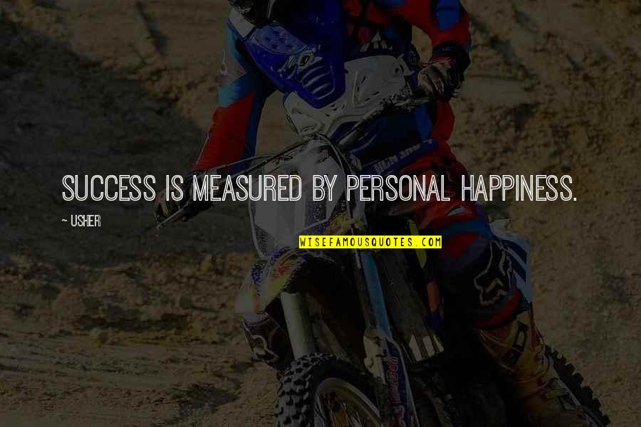 Success Is Not Measured Quotes By Usher: Success is measured by personal happiness.