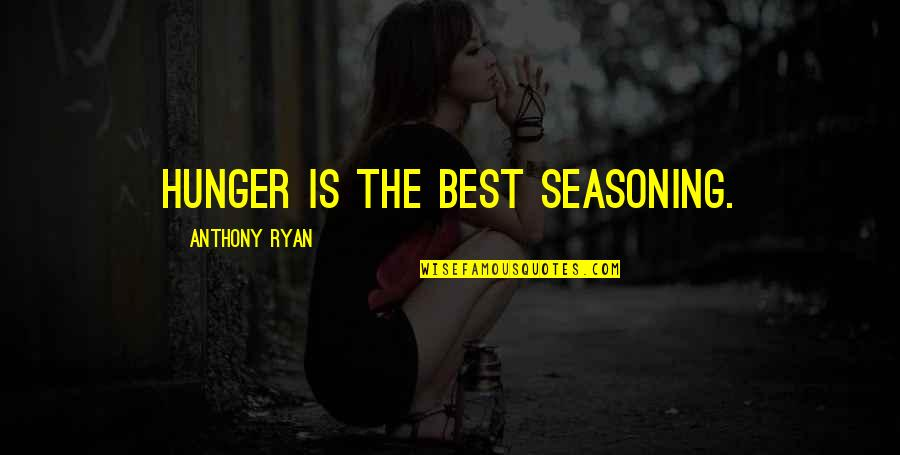Success Later In Life Quotes By Anthony Ryan: Hunger is the best seasoning.