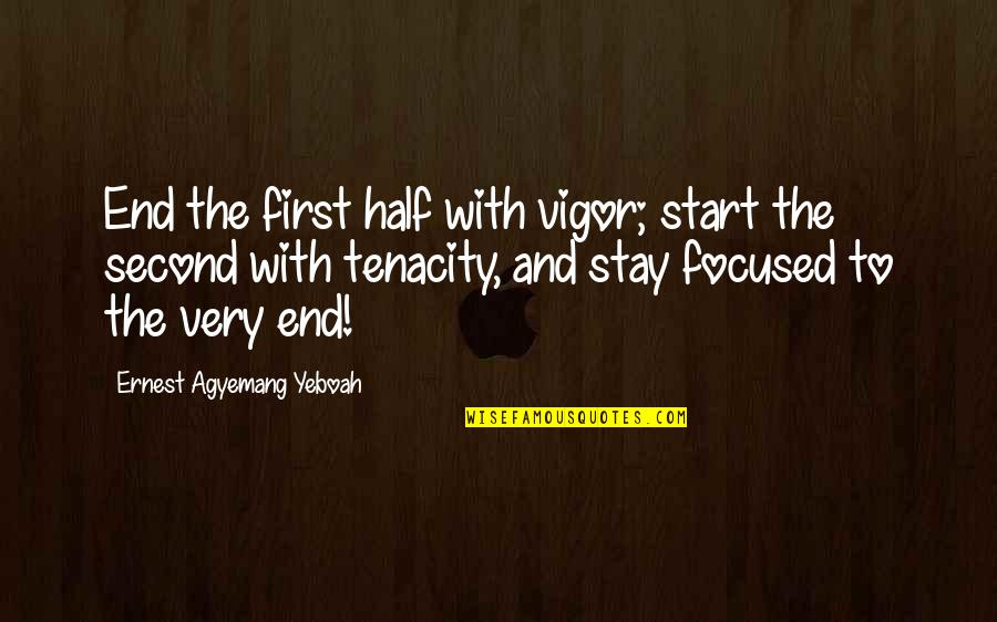 Success Later In Life Quotes By Ernest Agyemang Yeboah: End the first half with vigor; start the
