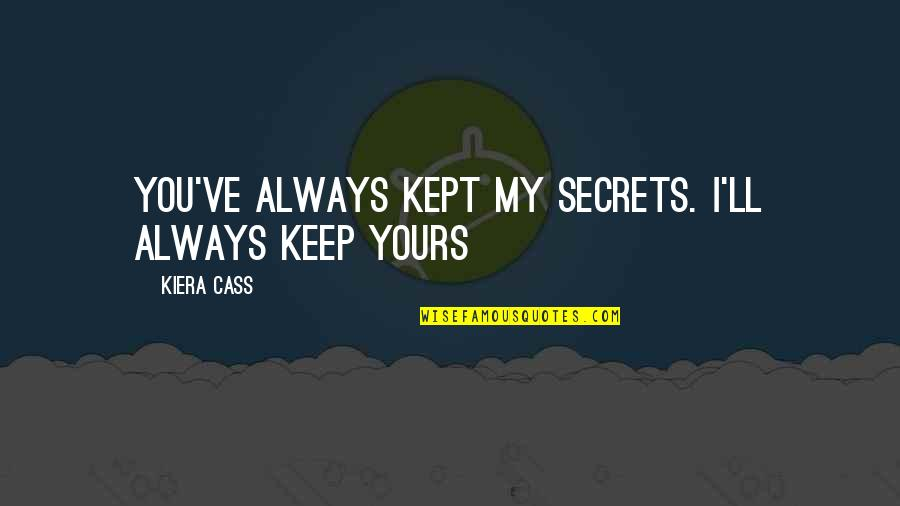 Success Later In Life Quotes By Kiera Cass: You've always kept my secrets. I'll always keep