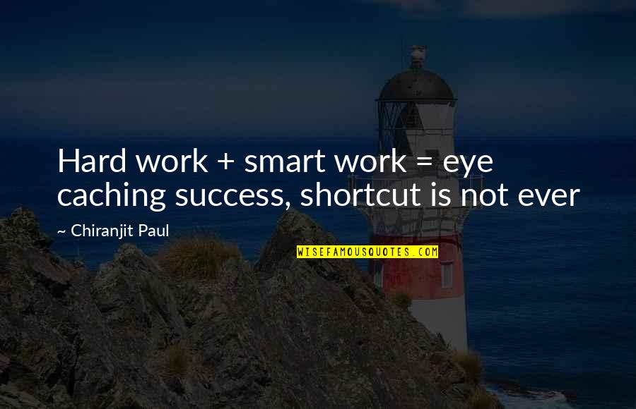 Success Shortcut Quotes By Chiranjit Paul: Hard work + smart work = eye caching