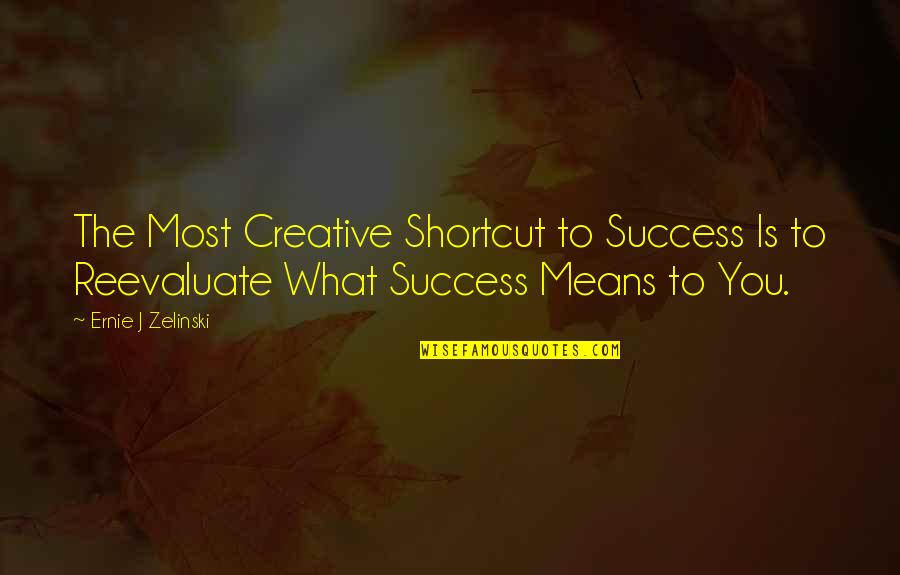 Success Shortcut Quotes By Ernie J Zelinski: The Most Creative Shortcut to Success Is to