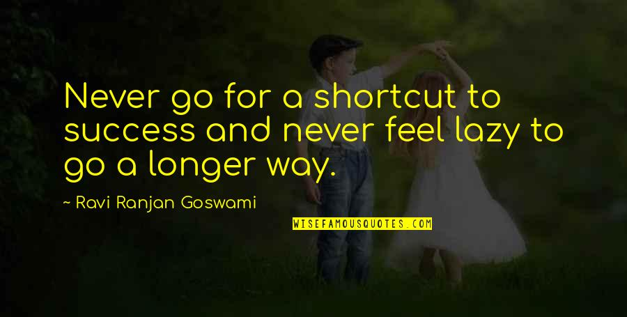 Success Shortcut Quotes By Ravi Ranjan Goswami: Never go for a shortcut to success and