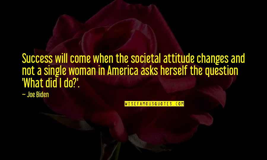 Success Will Come Quotes By Joe Biden: Success will come when the societal attitude changes