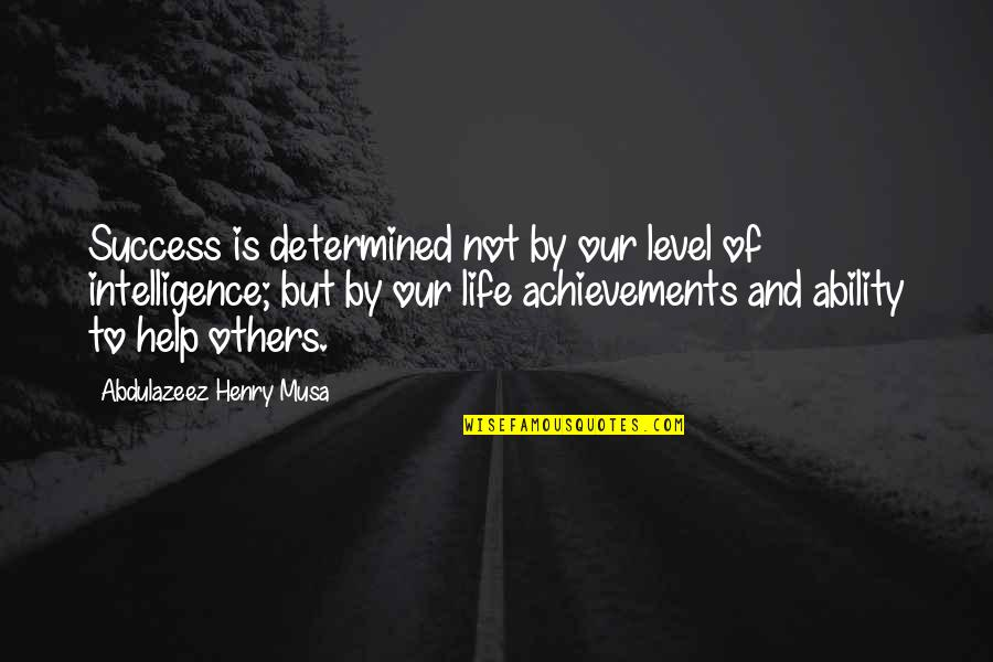 Success With The Help Of Others Quotes By Abdulazeez Henry Musa: Success is determined not by our level of