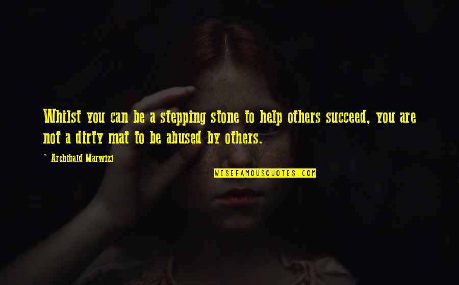 Success With The Help Of Others Quotes By Archibald Marwizi: Whilst you can be a stepping stone to