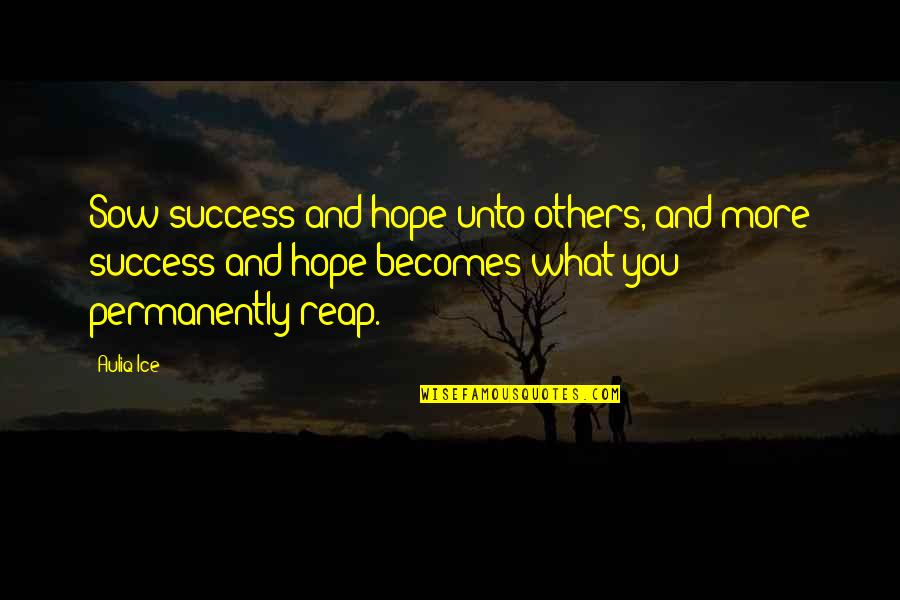 Success With The Help Of Others Quotes By Auliq Ice: Sow success and hope unto others, and more