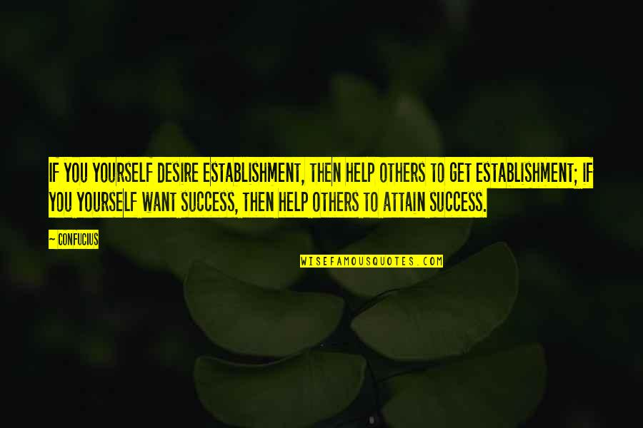 Success With The Help Of Others Quotes By Confucius: If you yourself desire establishment, then help others