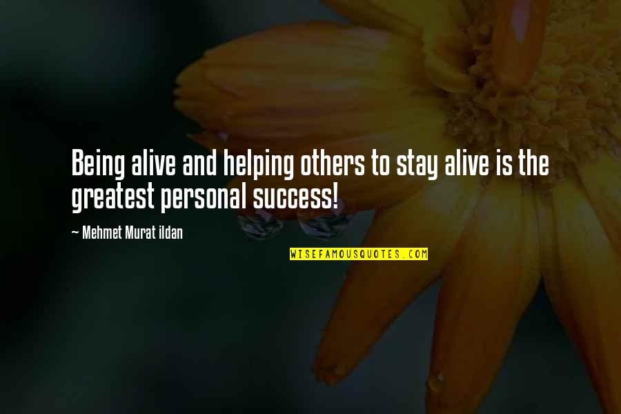 Success With The Help Of Others Quotes By Mehmet Murat Ildan: Being alive and helping others to stay alive