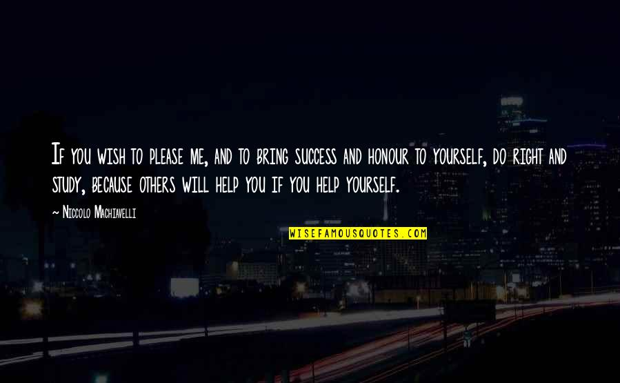 Success With The Help Of Others Quotes By Niccolo Machiavelli: If you wish to please me, and to