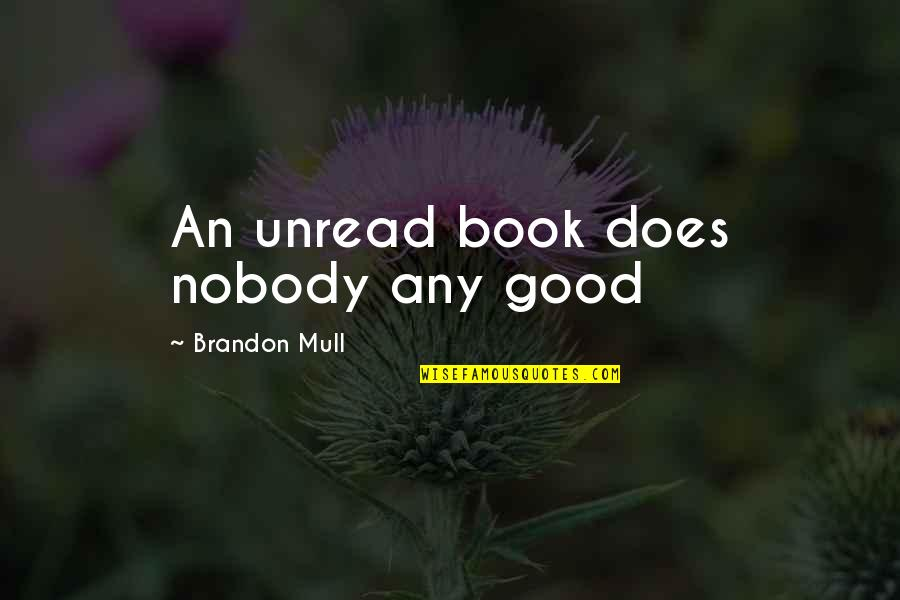Successful Business Woman Quotes By Brandon Mull: An unread book does nobody any good