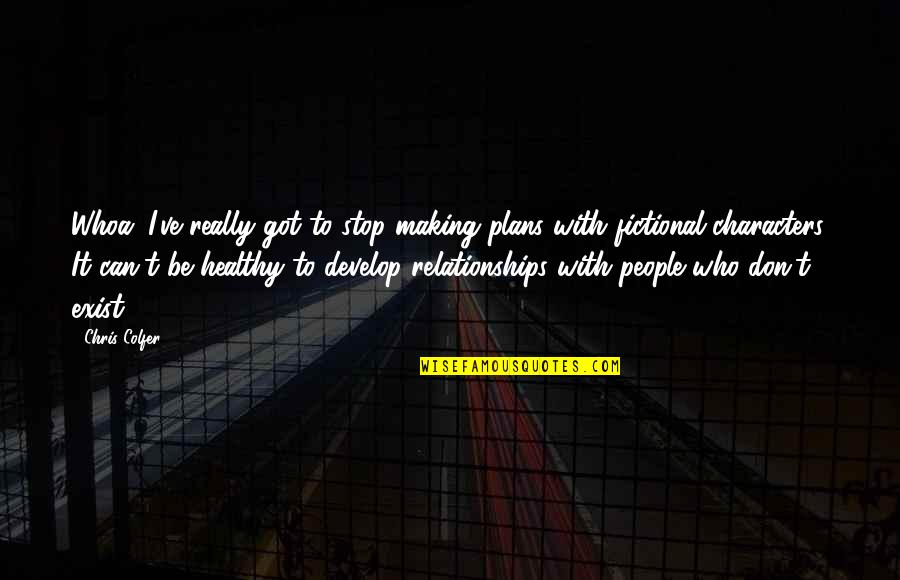 Successful Business Woman Quotes By Chris Colfer: Whoa, I've really got to stop making plans