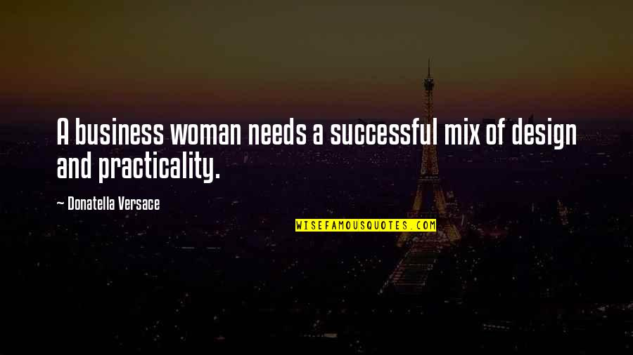 Successful Business Woman Quotes By Donatella Versace: A business woman needs a successful mix of