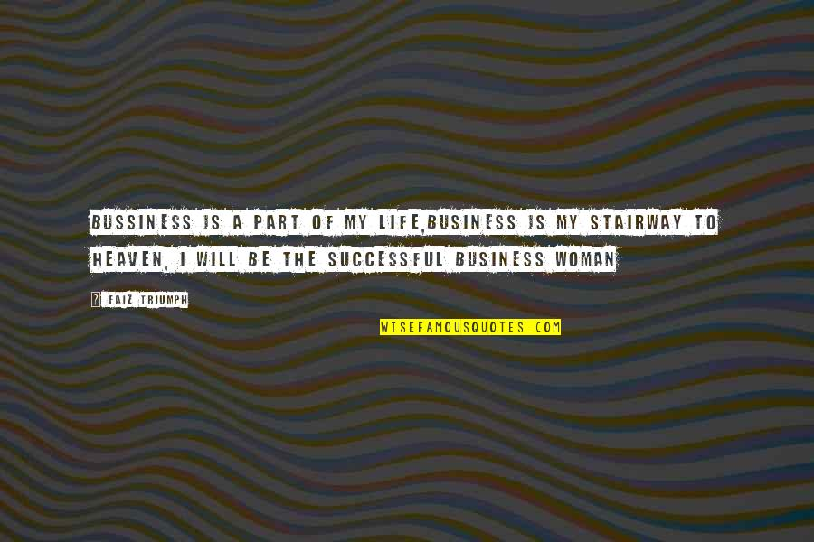 Successful Business Woman Quotes By Faiz Triumph: Bussiness is a part of my life,business is