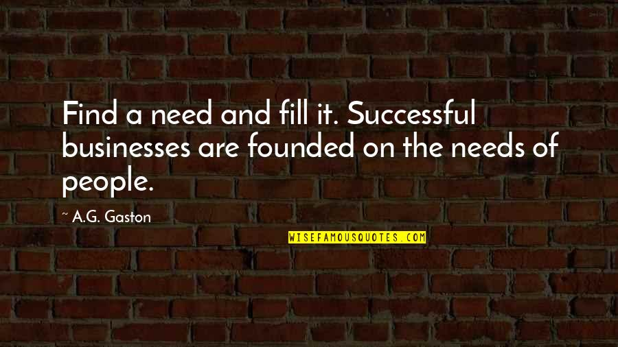 Successful Businesses Quotes By A.G. Gaston: Find a need and fill it. Successful businesses