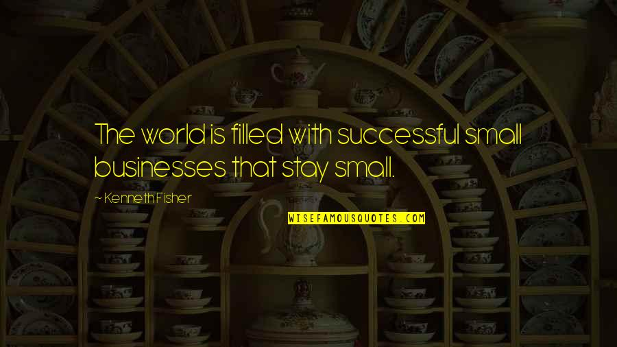 Successful Businesses Quotes By Kenneth Fisher: The world is filled with successful small businesses