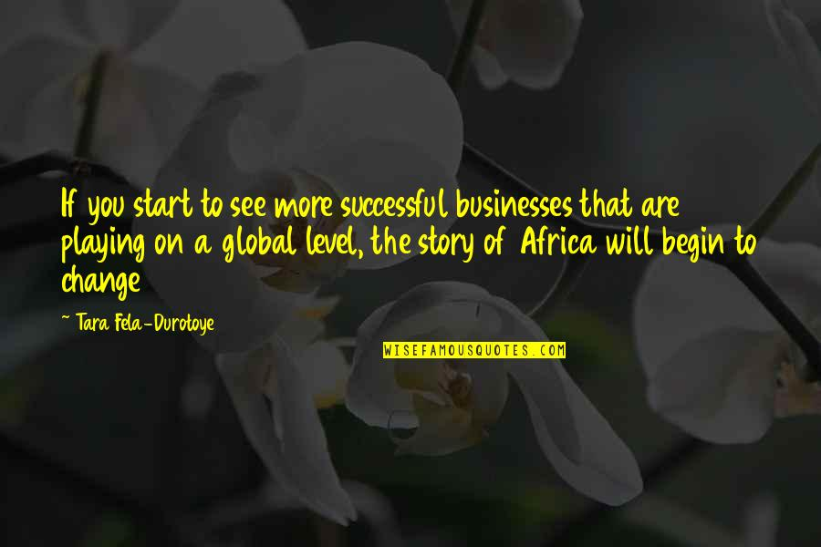 Successful Businesses Quotes By Tara Fela-Durotoye: If you start to see more successful businesses