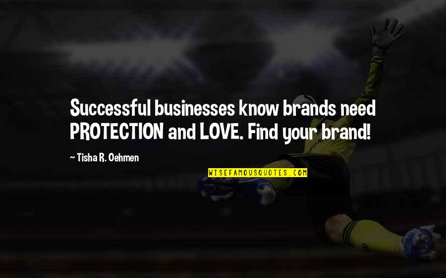 Successful Businesses Quotes By Tisha R. Oehmen: Successful businesses know brands need PROTECTION and LOVE.