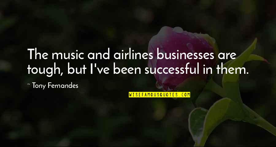 Successful Businesses Quotes By Tony Fernandes: The music and airlines businesses are tough, but