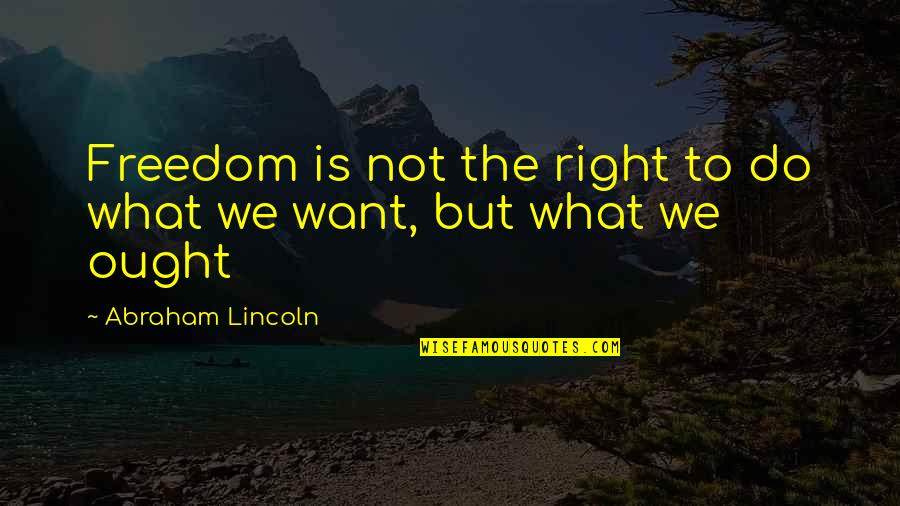Successful Completion One Year Quotes By Abraham Lincoln: Freedom is not the right to do what