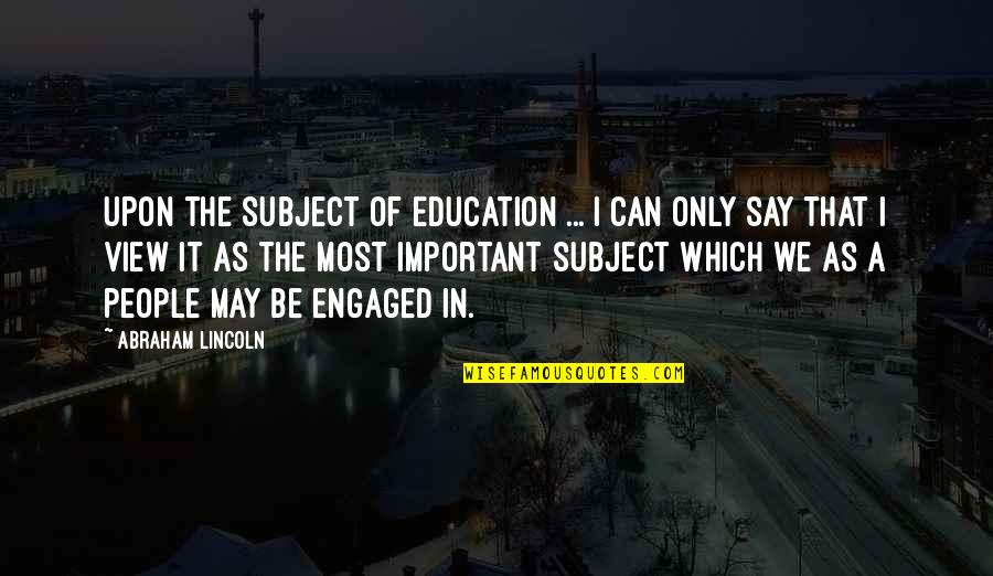 Successful Completion One Year Quotes By Abraham Lincoln: Upon the subject of education ... I can