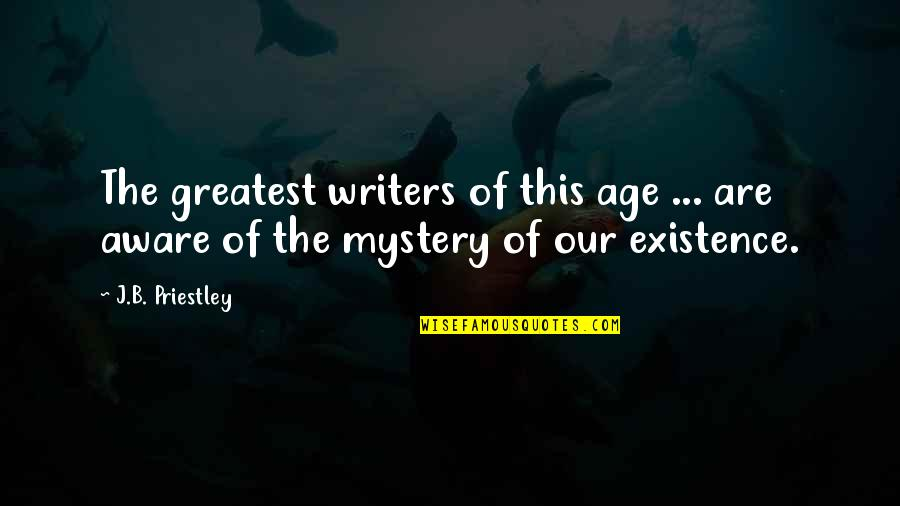Successful Completion One Year Quotes By J.B. Priestley: The greatest writers of this age ... are