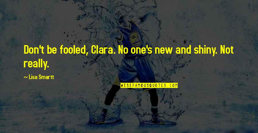 Successful Completion One Year Quotes By Lisa Smartt: Don't be fooled, Clara. No one's new and