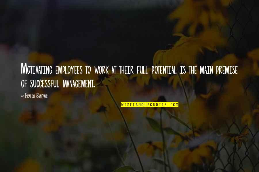 Successful Managers Quotes By Eraldo Banovac: Motivating employees to work at their full potential