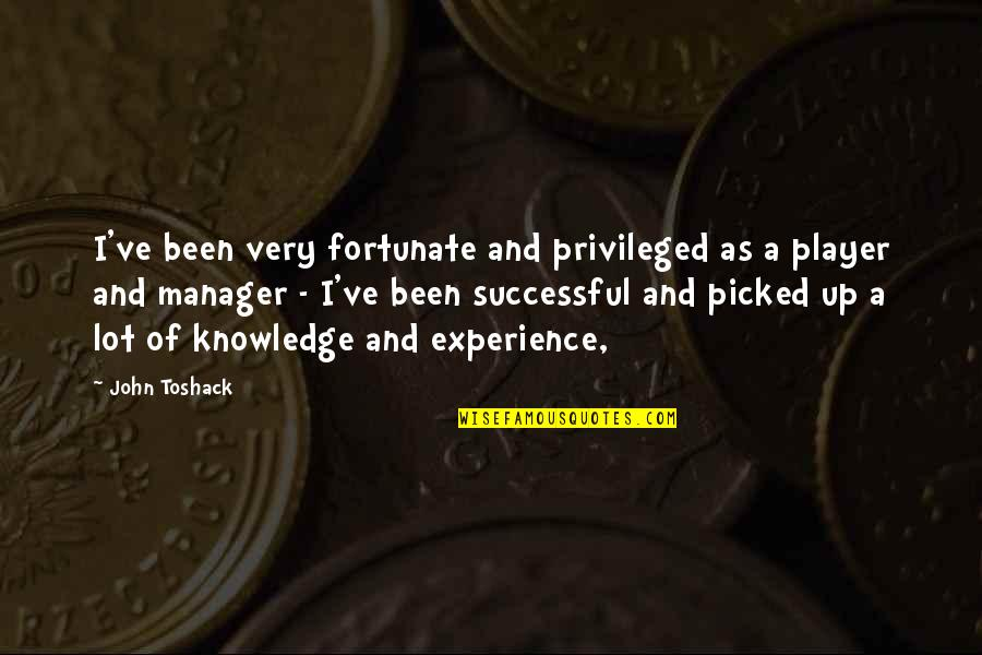 Successful Managers Quotes By John Toshack: I've been very fortunate and privileged as a