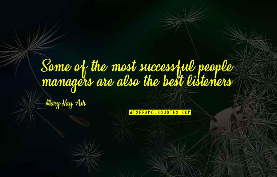 Successful Managers Quotes By Mary Kay Ash: Some of the most successful people managers are