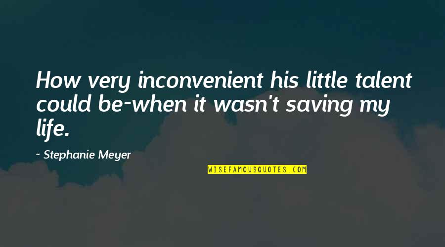 Successful Managers Quotes By Stephanie Meyer: How very inconvenient his little talent could be-when