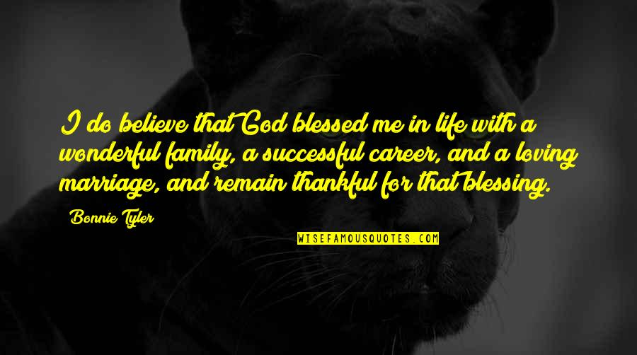 Successful Marriage Life Quotes By Bonnie Tyler: I do believe that God blessed me in