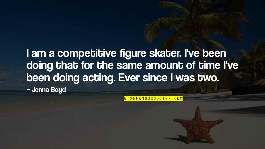 Successful Marriage Life Quotes By Jenna Boyd: I am a competitive figure skater. I've been