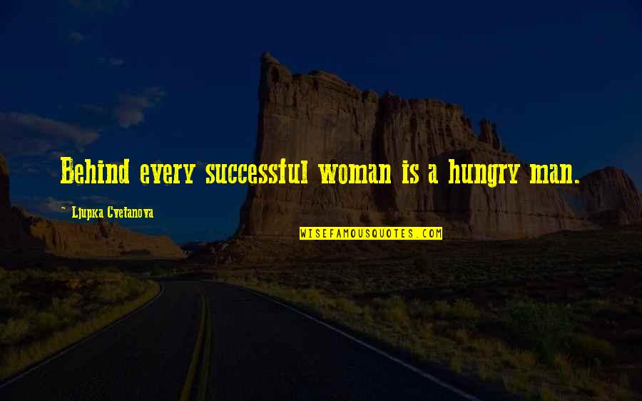 Successful Marriage Life Quotes By Ljupka Cvetanova: Behind every successful woman is a hungry man.