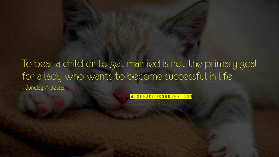 Successful Marriage Life Quotes By Sunday Adelaja: To bear a child or to get married