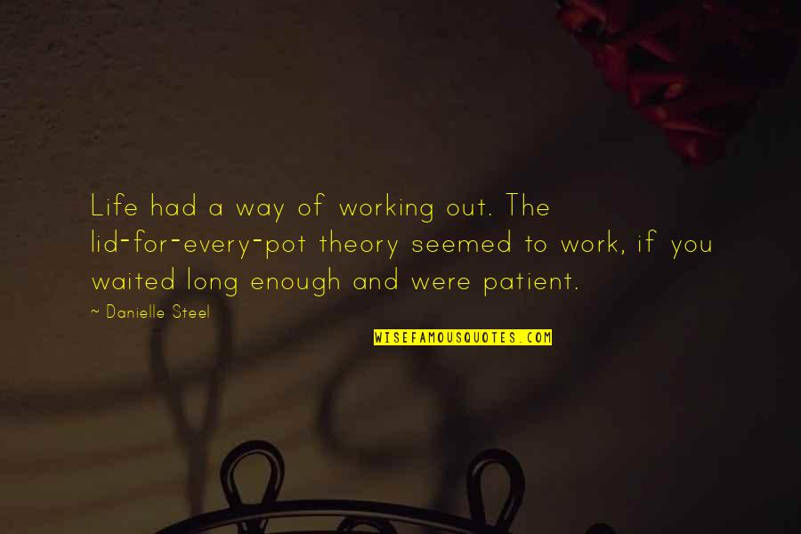Successful Salespeople Quotes By Danielle Steel: Life had a way of working out. The