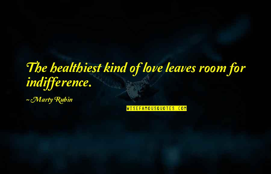 Successful Salespeople Quotes By Marty Rubin: The healthiest kind of love leaves room for