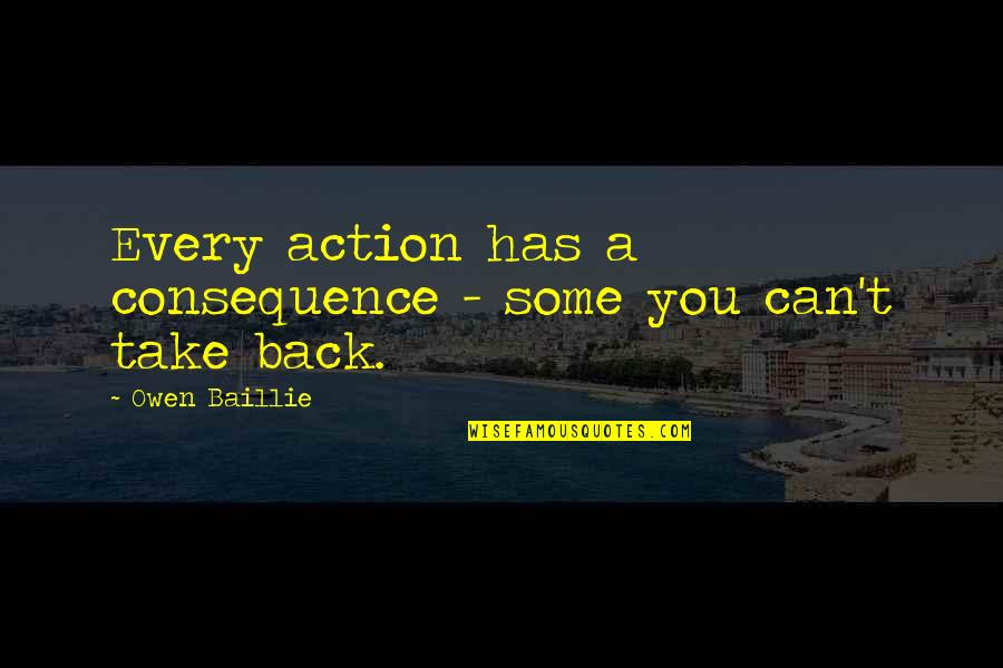 Successful Salespeople Quotes By Owen Baillie: Every action has a consequence - some you
