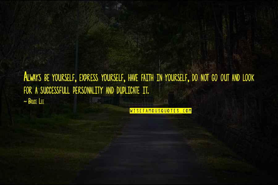 Successfull Quotes By Bruce Lee: Always be yourself, express yourself, have faith in