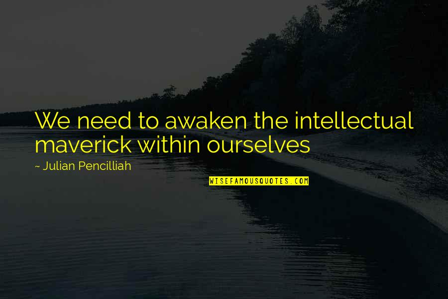 Successfull Quotes By Julian Pencilliah: We need to awaken the intellectual maverick within