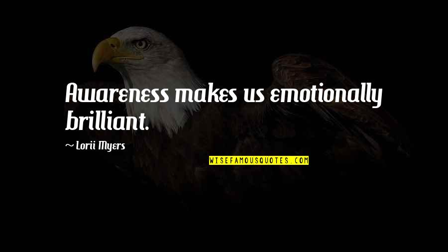 Successfull Quotes By Lorii Myers: Awareness makes us emotionally brilliant.