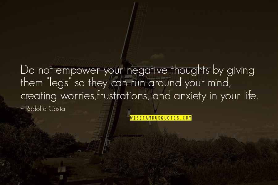 Successfull Quotes By Rodolfo Costa: Do not empower your negative thoughts by giving