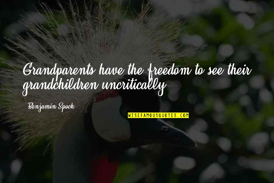 Sucre Off Quotes By Benjamin Spock: Grandparents have the freedom to see their grandchildren