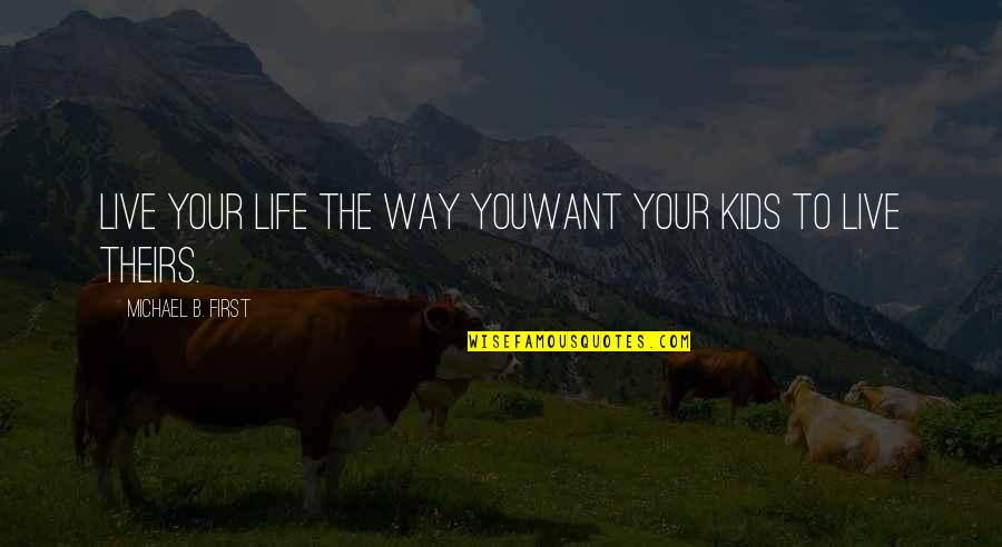 Sucre Off Quotes By Michael B. First: Live your life the way youWant Your kids