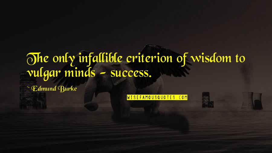 Sudden Unexpected Death Quotes By Edmund Burke: The only infallible criterion of wisdom to vulgar