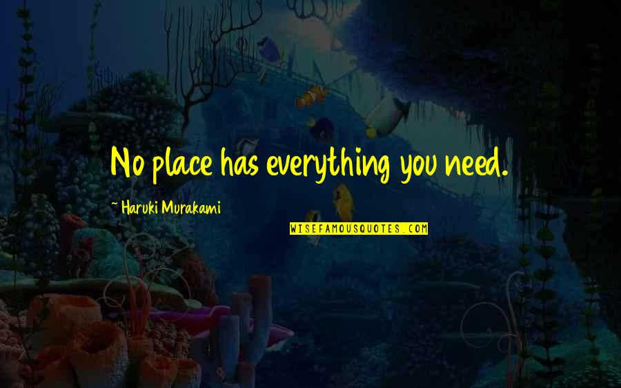 Sudden Unexpected Death Quotes By Haruki Murakami: No place has everything you need.