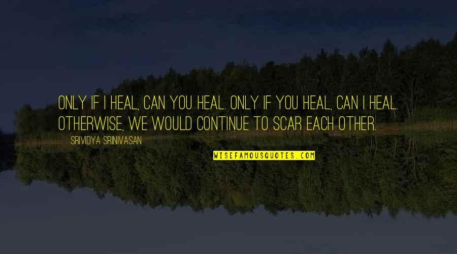 Sudden Unexpected Death Quotes By Srividya Srinivasan: Only if I heal, can you heal. Only