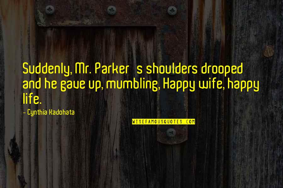 Suddenly Happy Quotes By Cynthia Kadohata: Suddenly, Mr. Parker's shoulders drooped and he gave