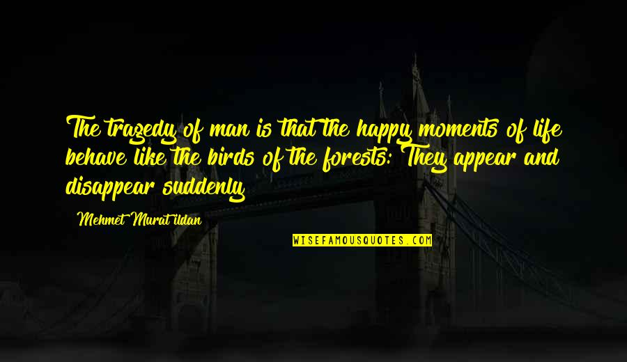 Suddenly Happy Quotes By Mehmet Murat Ildan: The tragedy of man is that the happy