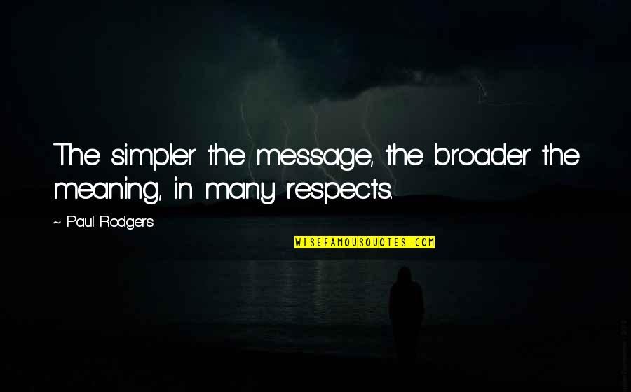 Suddenly It's Magic Quotes By Paul Rodgers: The simpler the message, the broader the meaning,